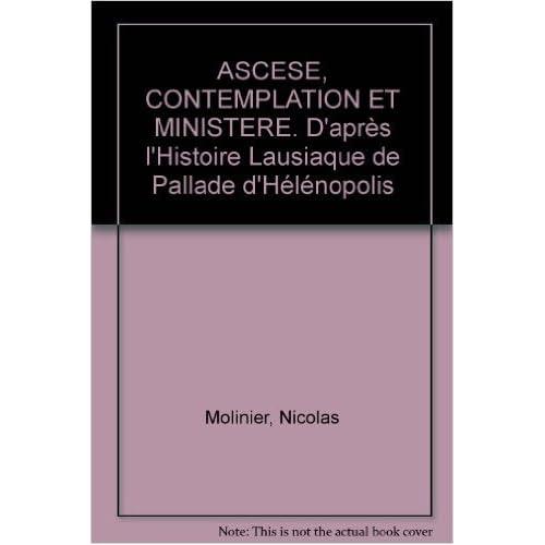 ASCESE, CONTEMPLATION ET MINISTERE. D'après l'Histoire Lausiaque de Pallade d'Hélénopolis de Nicolas Molinier ( 29 janvier 1997 )