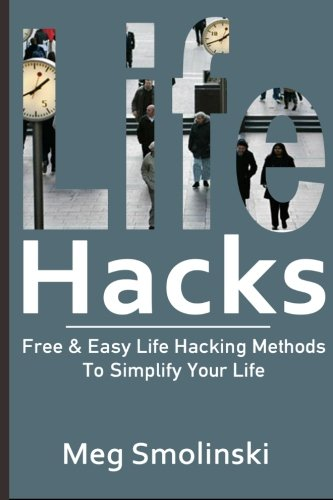 Life Hacks: Free & Easy Life Hacking Methods to Simplify Your Life: Life Hacking, Travel Hacking, Memory Improvement, and More