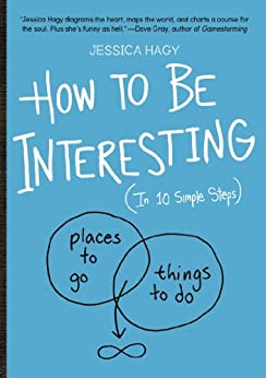 How to Be Interesting: (In 10 Simple Steps) (English Edition) von [Hagy, Jessica]