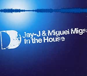 Jay J & Miguel Migs In The House