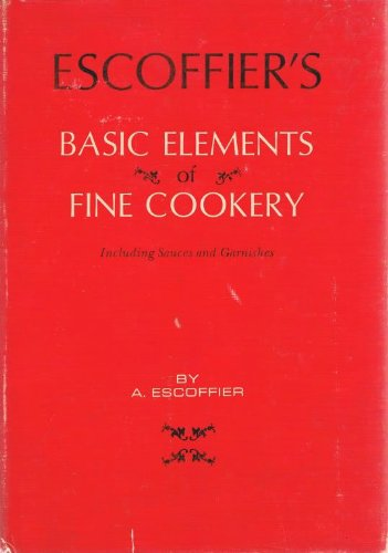 Escoffier's Basic Elements of Fine Cookery, Including Sauces and Garnishes
