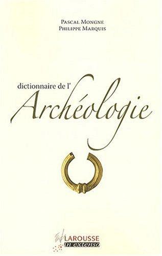 Dictionnaire De L'archéologie par Pascal Mongne, Marquis Philippe