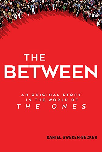 Daniel Sweren-Becker - The Between: An Original Story in the World of The Ones