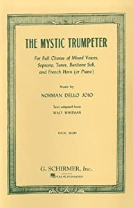 The Mystic Trumpeter: For Full Chorus of Mixed Voices, Soprano, Tenor, Baritone Soli, and French Horn (or Piano)