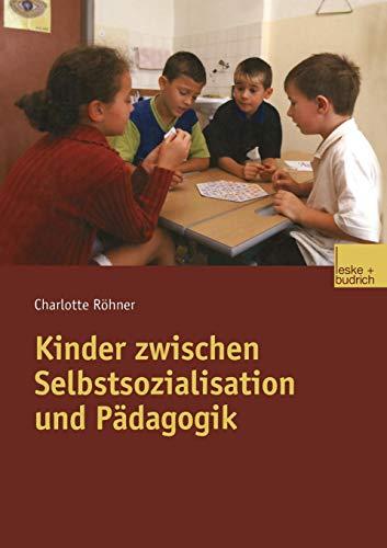 Kinder zwischen Selbstsozialisation und Pädagogik