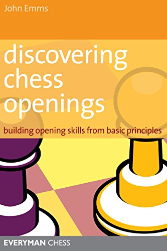 Discovering Chess Openings: Building A Repertoire From Basic Principles: Building Opening Skills from Basic Principles