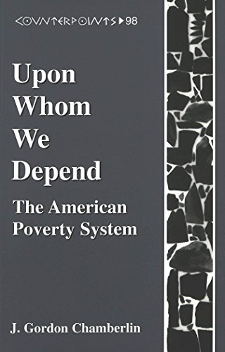 Upon Whom We Depend: The American Poverty System (Counterpoints)