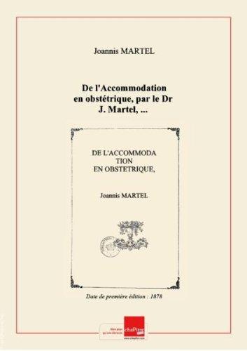 De l'Accommodation en obstétrique, par le Dr J. Martel,... [Edition de 1878]