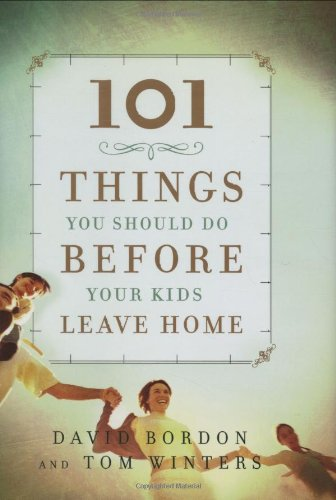 101 Things you should do before your kids leave home (Faithwords)