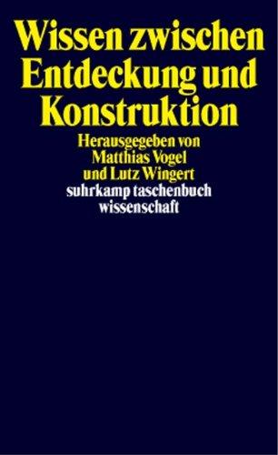 Wissen zwischen Entdeckung und Konstruktion: Erkenntnistheoretische Kontroversen (suhrkamp taschenbuch wissenschaft)