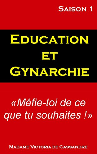 Education et Gynarchie (BDSM, Gynarchie et humiliations érotiques t. 1)