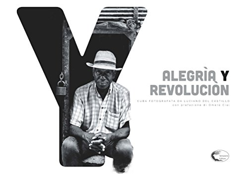 Alegria y revolucion. Cuba fotografata. Ediz. italiana, inglese e spagnola (Istanti) por Luciano Del Castillo
