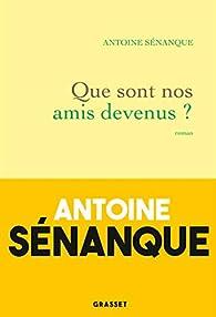 Que sont nos amis devenus ? par Antoine Sénanque