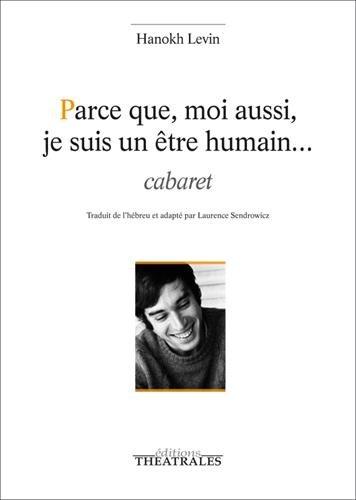Parce que, moi aussi, je suis un être humain... : Cabaret