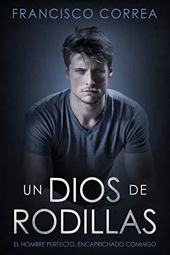 Un Dios de Rodillas de Francisco Correa