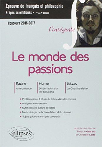 L'Intégrale le Monde des Passions Racine Hume Balzac Thème Français Philosophie 2016-17 Prépas Scientifiques