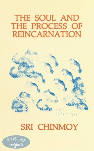 the-soul-and-the-process-of-reincarnation-sri-chinmoy-originals