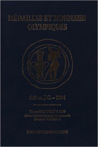 Médailles et monnaies olympiques, 510 av. J.C.-1994: Répertoire des médailles, monnaies et insignes frappés pour les jeux Olympiques, les sessions, le centenaire de l'Olympisme de Victor Gadoury ,Romolo Vescovi ( 14 octobre 1996 )