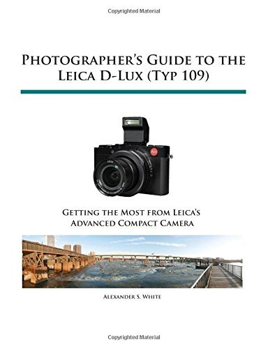 Photographer's Guide to the Leica D-Lux (Typ 109) by Alexander S. White (2015-12-15)