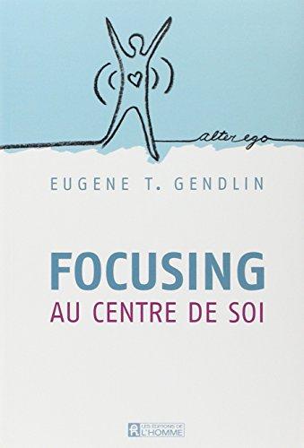 FOCUSING - Au centre de soi N.E. par Eugene T. Gendlin