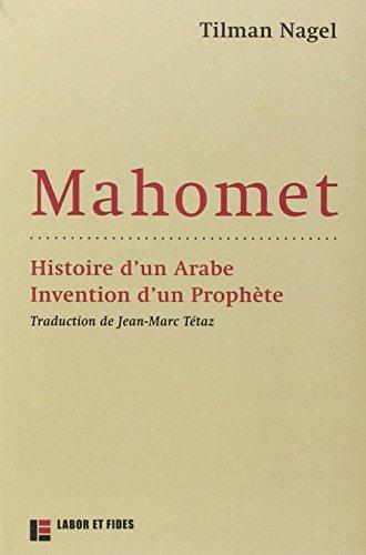 Mahomet - Histoire d'un Arabe, invention d'un prophète