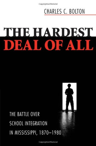 The Hardest Deal of All: The Battle Over School Integration in Mississippi, 1870-1980