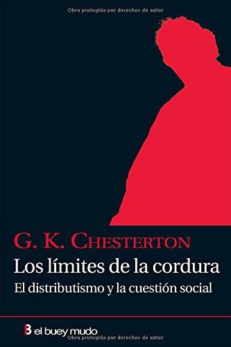 Los límites de la cordura: El distributisimo y la cuestión social (Ensayo) por G. K. Chesterton