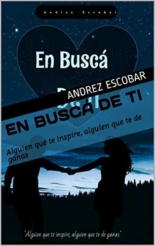Leer Gratis En Buscá De Ti: Alguien que te inspire, alguien que te de ganas de Andrez Escobar