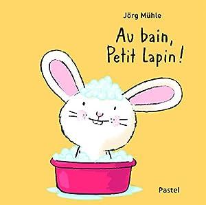 """Afficher """"Au bain, Petit Lapin !"""""""