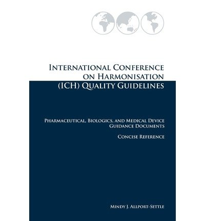[ International Conference on Harmonisation (Ich) Quality Guidelines: Pharmaceutical, Biologics, and Medical Device Guidance Documents Concise Reference Allport-Settle, Mindy J. ( Author ) ] { Paperback } 2010