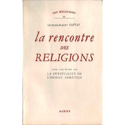 La rencontre des religions : Avec une étude sur la spiritualité de l'Orient chrétien (Les religions)