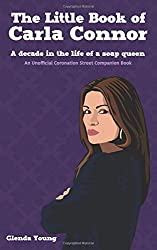 The Little Book of Carla Connor: A decade in the life of a soap queen: An unofficial Coronation Street companion book