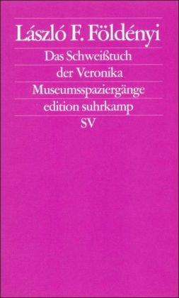 Das Schweißtuch der Veronika: Museumsspaziergänge (edition suhrkamp)