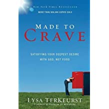 Made to Crave: Satisfying Your Deepest Desire with God, Not Food by Lysa TerKeurst (2010-12-25)