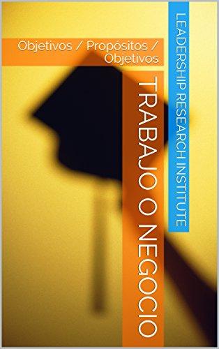 Trabajo o negocio: Objetivos / Propósitos / Objetivos por LEADERSHIP research institute
