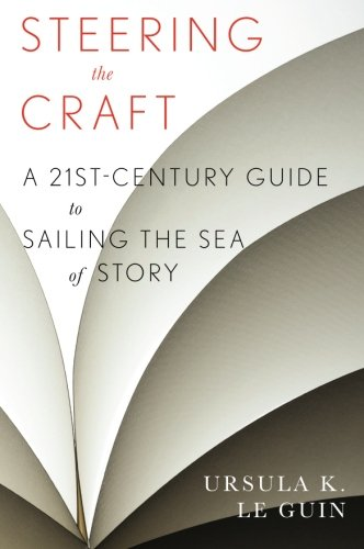 Steering the Craft: A Twenty-First-Century Guide to Sailing the Sea of Story por Ursula K. Le Guin