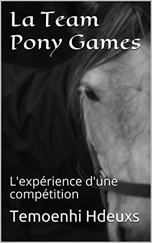 La Team Pony Games: L'expérience d'une compétition par Temoenhi Hdeuxs