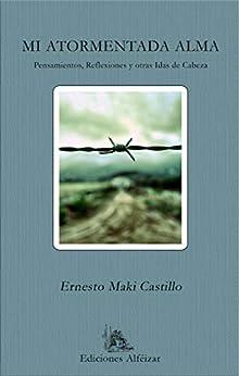 Mi Atormentada Alma: Pensamientos, Reflexiones y otras Idas de Cabeza (Poesía) de [Maki Castillo, Ernesto]
