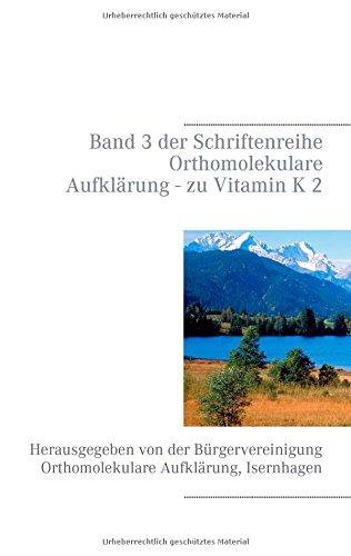 Vitamin K 2: Band 3 der Schriftenreihe Orthomolekulare Aufklärung