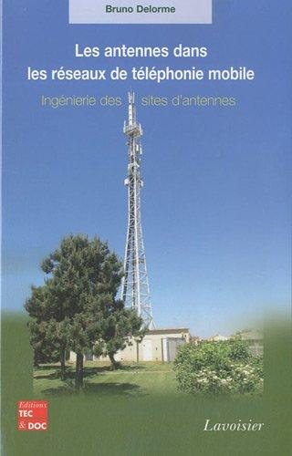 Les antennes dans les réseaux de téléphonie mobile : Ingénierie des sites d'antennes par Bruno Delorme