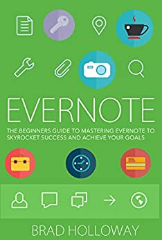Evernote: The Beginners Guide to Mastering Evernote To Skyrocket Success and Achieve your Goals (Learn to Master Evernote with This Helpful Guide) (English Edition) von [Holloway, Brad]
