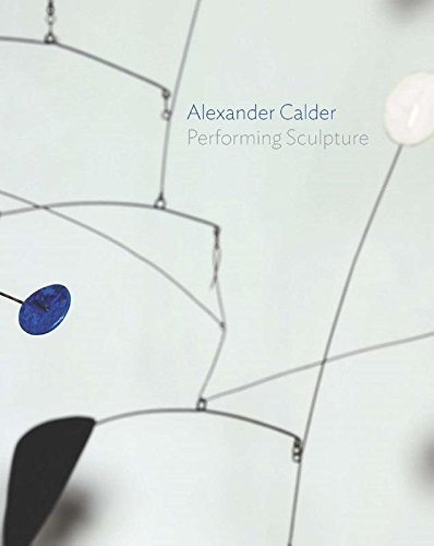 Alexander Calder : performing sculpture par Alison Smith