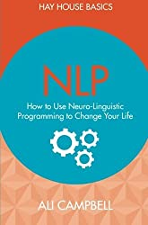 NLP: How to Use Neuro-Linguistic Programming to Change Your Life (Hay House Basics) by Ali Campbell (2015-07-06)