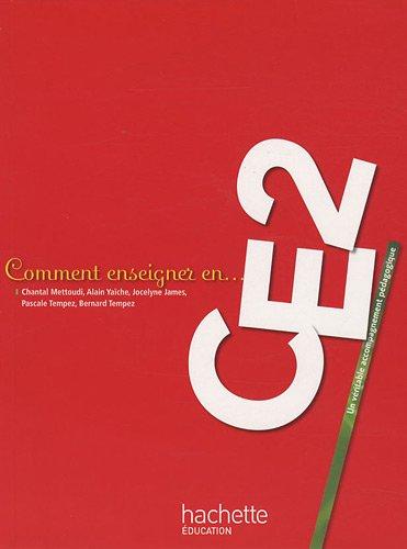 Comment enseigner en CE2 par Chantal Mettoudi, Alain Yaïche, Jocelyne James, Pascale Tempez, Collectif