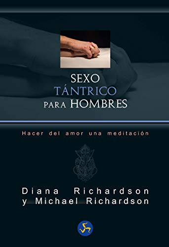 Sexo tántrico para hombres. Hacer del amor una meditación (Neo-sex) por Diana Richardson