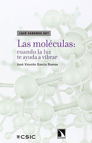 Las moléculas: cuando la luz te ayuda a vibrar (¿Qué sabemos de?) por José Vicente García Ramos