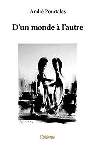 D'un Monde a l'Autre par Andre Pourtales