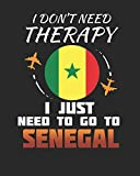 I Don't Need Therapy I Just Need To Go To Senegal: Senegal Travel Journal| Senegal Vacation Journal | 150 Pages 8x10 | Packing Check List | To Do Lists | Outfit Planner And Much More