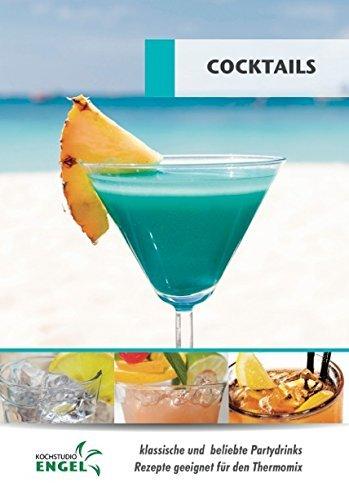 Preisvergleich Produktbild Cocktails - Rezepte geeignet für den Thermomix: klassische und beliebte Partydrinks