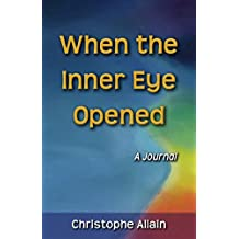 When the Inner Eye Opened - A Journal (English Edition)